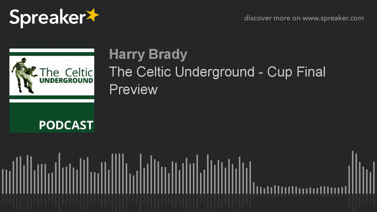 The Celtic Underground – Cup Final Preview
