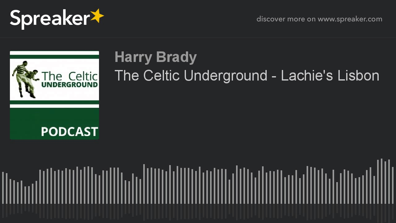 The Celtic Underground – Lachie's Lisbon