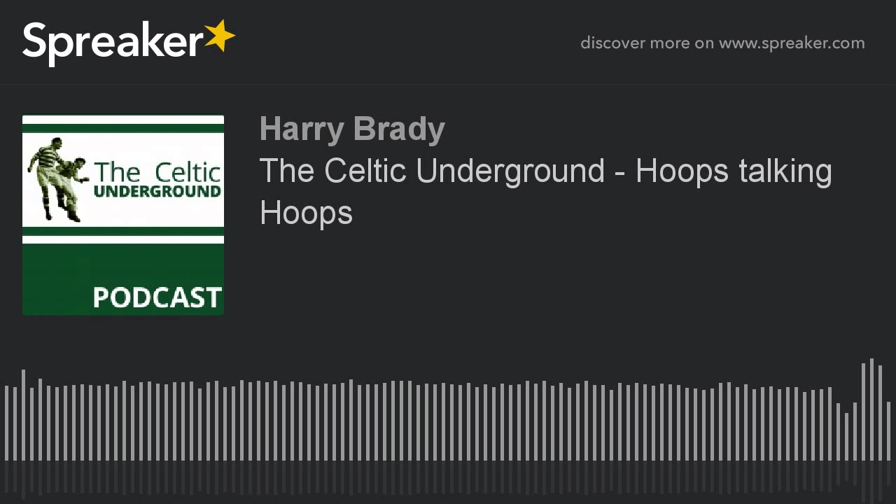 The Celtic Underground – Hoops Talking Hoops