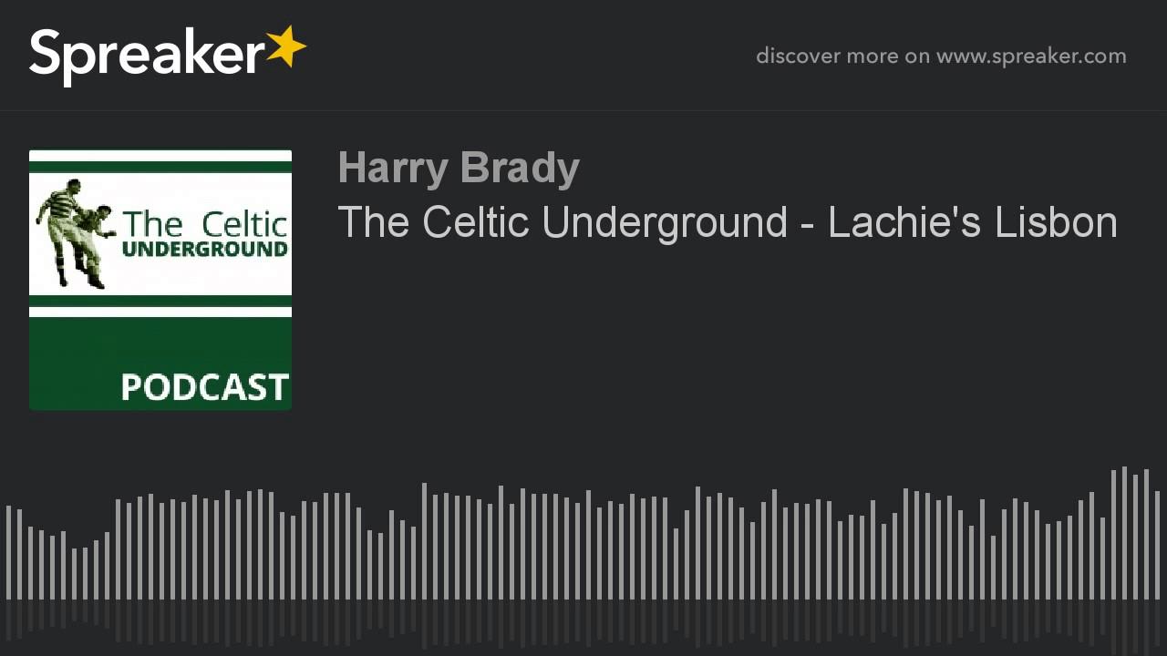 The Celtic Underground – Lachie's Lisbon
