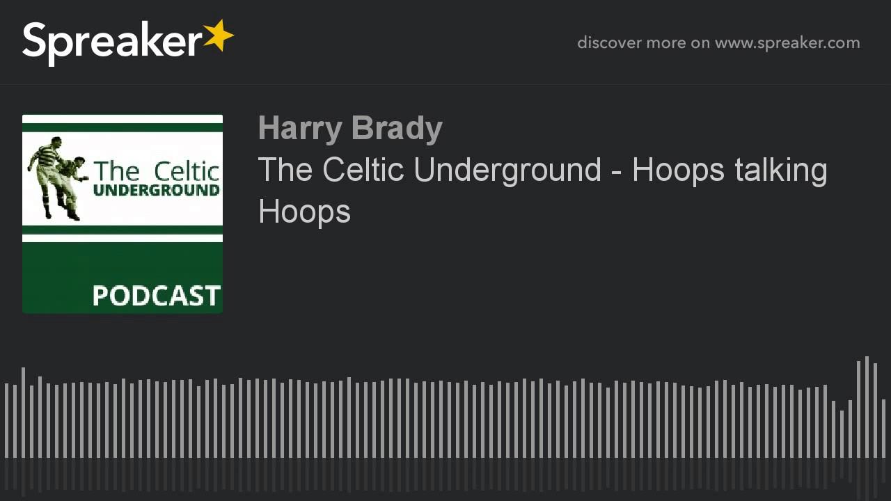 The Celtic Underground – Hoops Talking Hoops