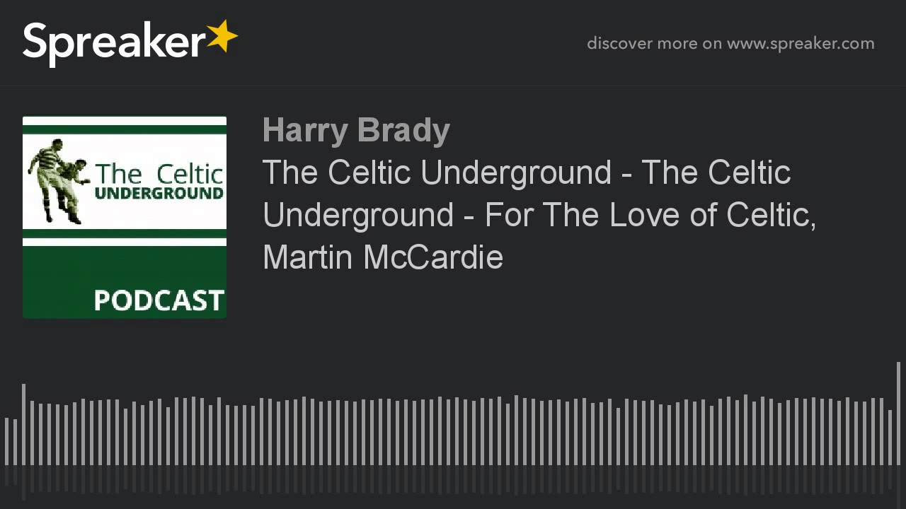 The Celtic Underground – For The Love of Celtic, Martin McCardie